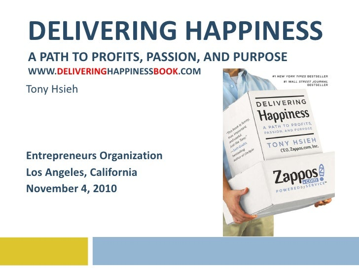 DELIVERING HAPPINESS A PATH TO PROFITS, PASSION, AND PURPOSE WWW. DELIVERING HAPPINESS BOOK .COM Tony Hsieh Entrepreneurs ...