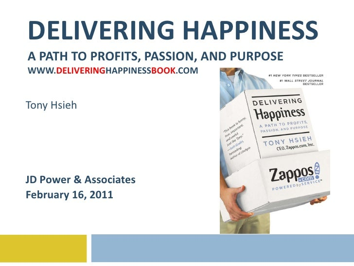 DELIVERING HAPPINESS A PATH TO PROFITS, PASSION, AND PURPOSE WWW. DELIVERING HAPPINESS BOOK .COM Tony Hsieh JD Power & Ass...