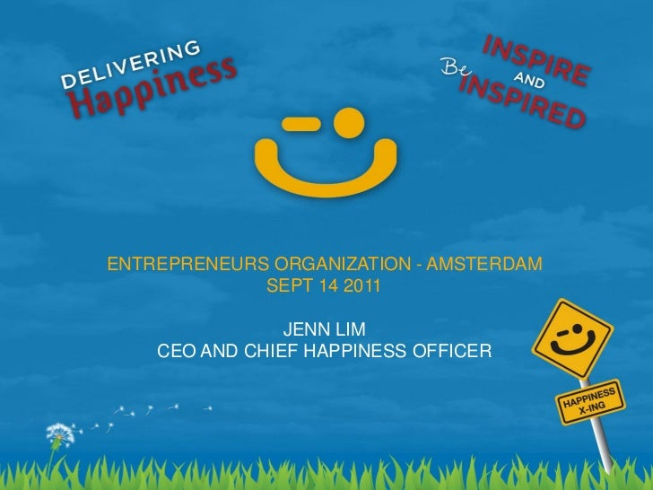 ENTREPRENEURS ORGANIZATION - AMSTERDAM                 SEPT 14 2011                    JENN LIM        CEO AND CHIEF HAPPI...