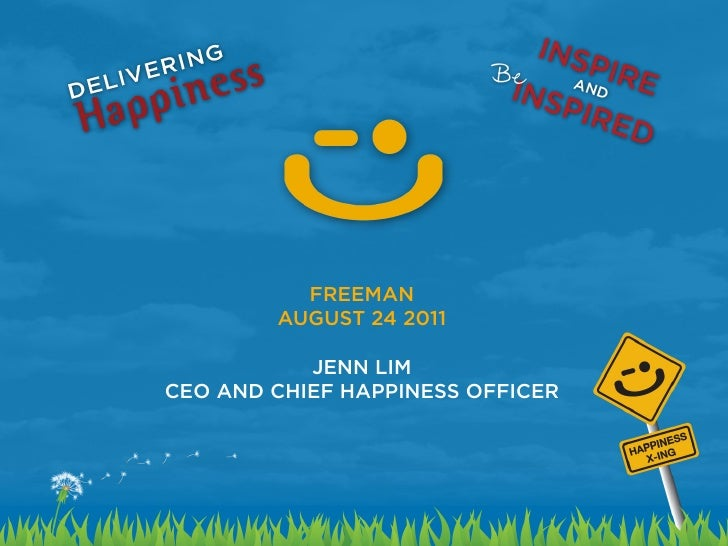 FREEMAN                AUGUST 24 2011                   JENN LIM        CEO AND CHIEF HAPPINESS OFFICER1