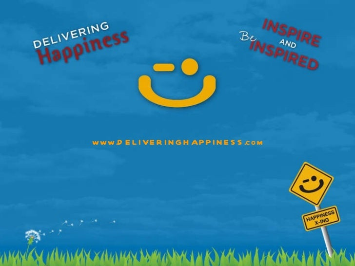 DELIVERING HAPPINESS A PATH TO PROFITS, PASSION, AND PURPOSE WWW. DELIVERINGHAPPINESS. COM Tony Hsieh Jenn Lim Blizzard En...