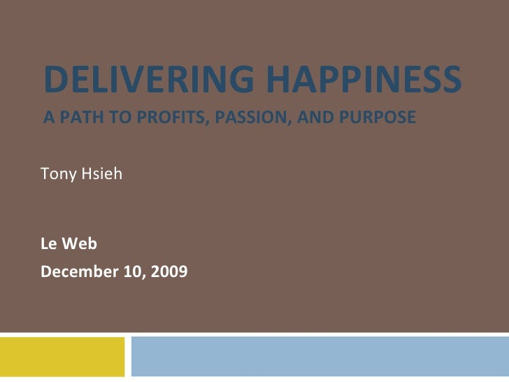 DELIVERING HAPPINESS A PATH TO PROFITS, PASSION, AND PURPOSE Tony Hsieh Le Web December 10, 2009
