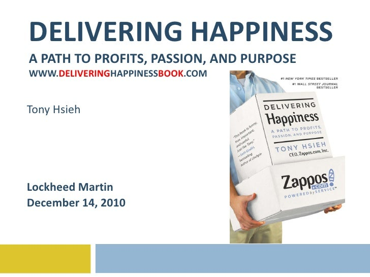 DELIVERING HAPPINESS A PATH TO PROFITS, PASSION, AND PURPOSE WWW. DELIVERING HAPPINESS BOOK .COM Tony Hsieh Lockheed Marti...