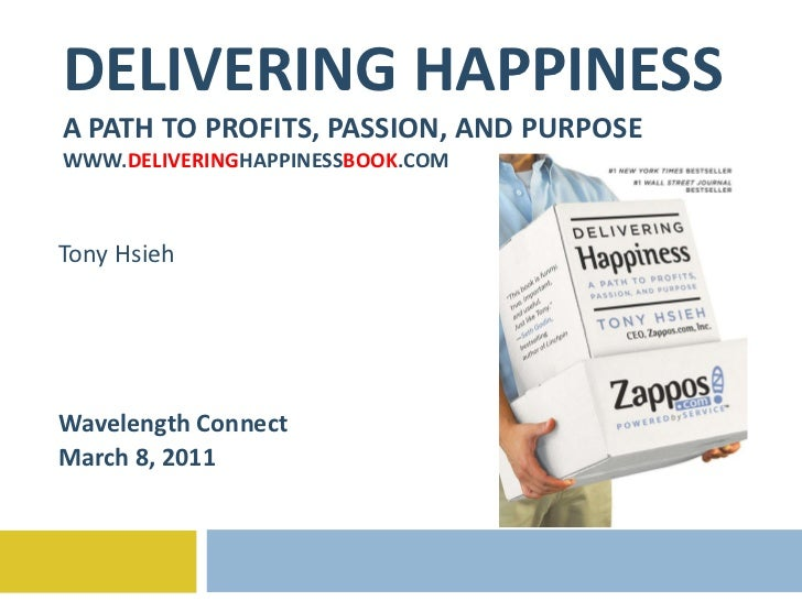 DELIVERING HAPPINESS A PATH TO PROFITS, PASSION, AND PURPOSE WWW. DELIVERING HAPPINESS BOOK .COM Tony Hsieh Wavelength Con...