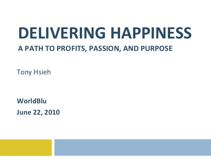 DELIVERING HAPPINESS A PATH TO PROFITS, PASSION, AND PURPOSE Tony Hsieh WorldBlu June 22, 2010