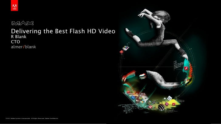 Delivering the Best Flash HD Video       R Blank       CTO©2011 Adobe Systems Incorporated. All Rights Reserved. Adobe Con...