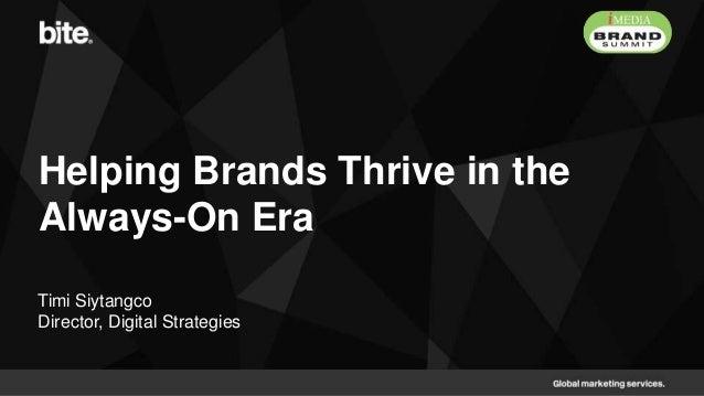 Helping Brands Thrive in theAlways-On EraTimi SiytangcoDirector, Digital Strategies