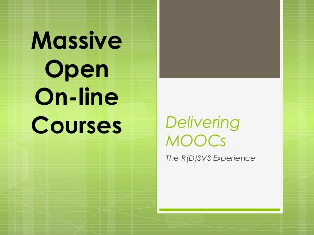 Delivering MOOCs The R(D)SVS Experience Massive Open On-line Courses