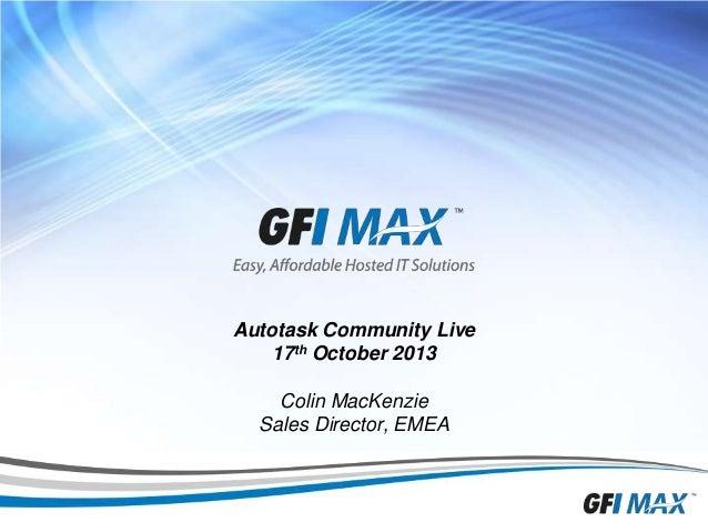 1  Autotask Community Live 17th October 2013 Colin MacKenzie Sales Director, EMEA