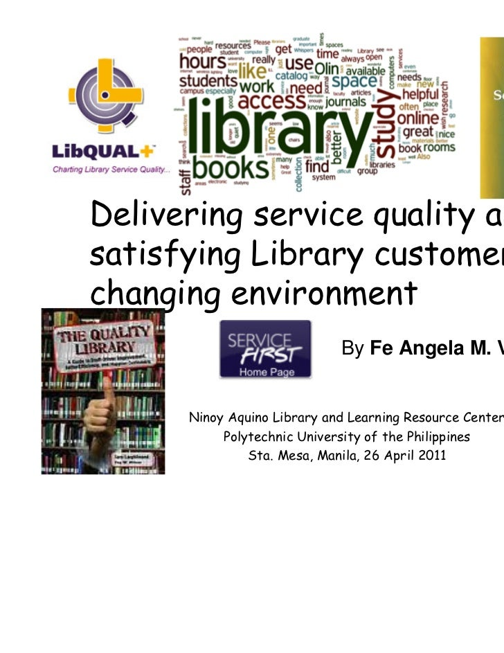 Delivering service quality andsatisfying Library customers in achanging environment                             By Fe Ange...
