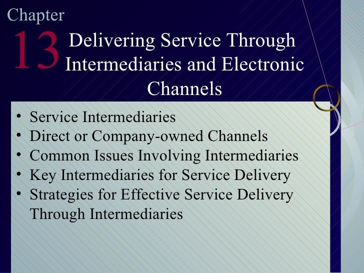 Chapter 13 Delivering Service Through Intermediaries and Electronic Channels <ul><li>Service Intermediaries </li></ul><ul>...