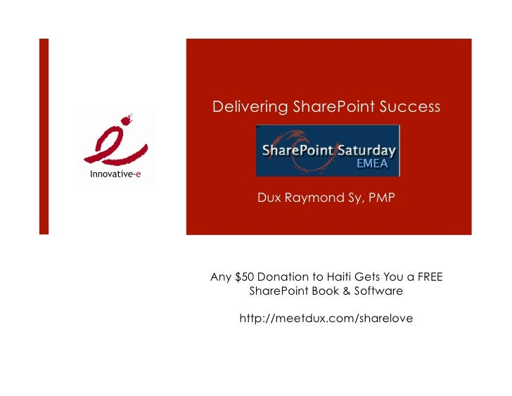 Delivering SharePoint Success             Dux Raymond Sy, PMP     Any $50 Donation to Haiti Gets You a FREE       SharePoi...