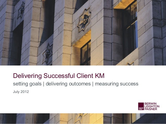 Delivering Successful Client KMsetting goals | delivering outcomes | measuring successJuly 2012