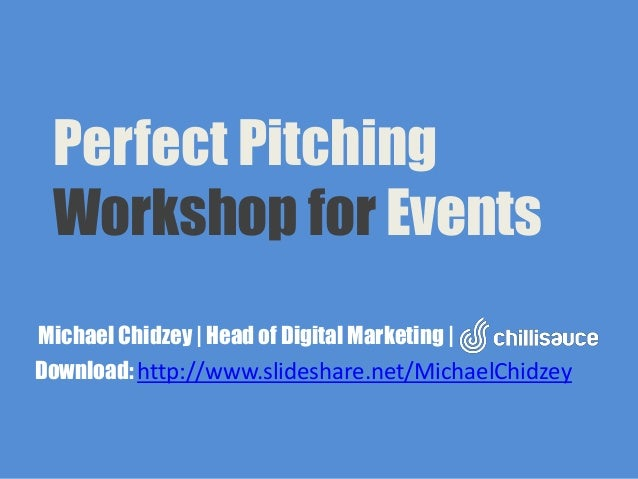 Perfect PitchingWorkshop for EventsMichael Chidzey | Head of Digital Marketing |Download: http://www.slideshare.net/Michae...