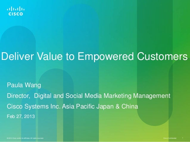Deliver Value to Empowered Customers Paula Wang Director, Digital and Social Media Marketing Management Cisco Systems Inc....