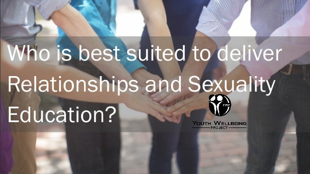Who is best suited to deliver Relationships and Sexuality Education?