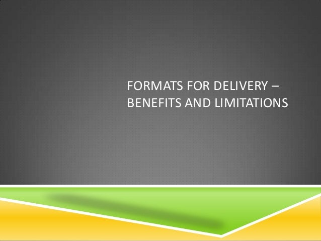 FORMATS FOR DELIVERY –BENEFITS AND LIMITATIONS