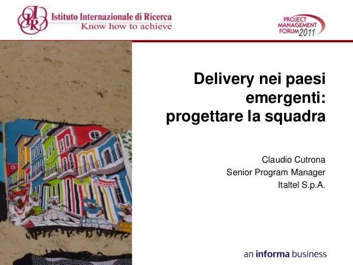 Delivery nei paesi           emergenti:progettare la squadra                Claudio Cutrona       Senior Program Manager  ...
