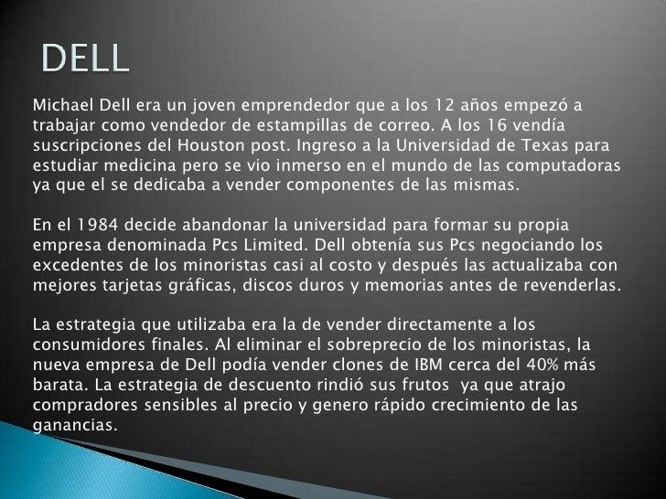 DELL<br />Michael Dell era un joven emprendedor que a los 12 años empezó a trabajar como vendedor de estampillas de correo...