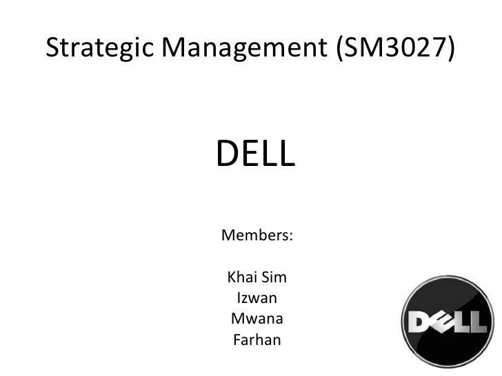 Strategic Management (SM3027)<br />DELL<br />Members:<br />KhaiSim<br />Izwan<br />Mwana<br />Farhan<br />