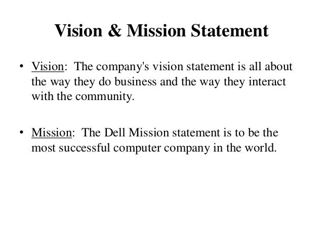 dell vision and mission statement Dell's (dell) mission statement the difference between a mission and vision statement five questions to ask when writing your personal mission statement.
