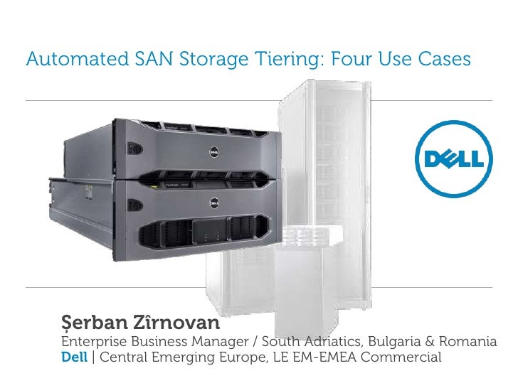 Automated SAN Storage Tiering: Four Use Cases<br />Șerban Zîrnovan<br />Enterprise Business Manager / South Adriatics, Bul...