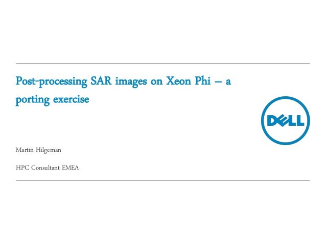 Post-processing SAR images on Xeon Phi – aporting exerciseMartin HilgemanHPC Consultant EMEA