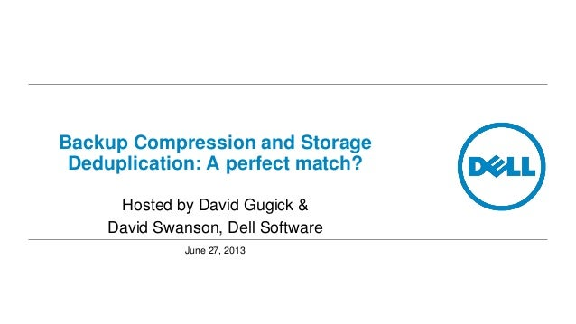 Backup Compression and Storage Deduplication: A perfect match? Hosted by David Gugick & David Swanson, Dell Software June ...