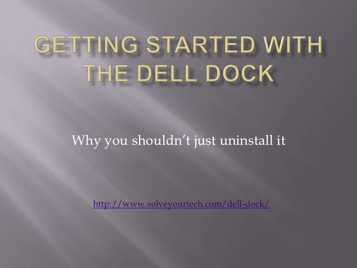 Why you shouldn't just uninstall it   http://www.solveyourtech.com/dell-dock/