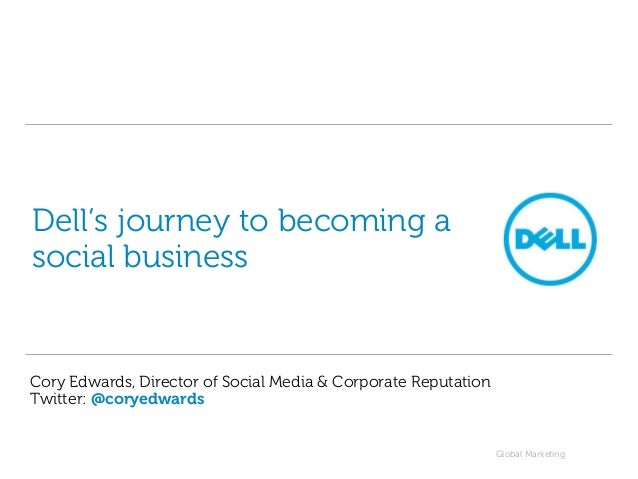 Dell's journey to becoming asocial businessCory Edwards, Director of Social Media & Corporate ReputationTwitter: @coryedwa...