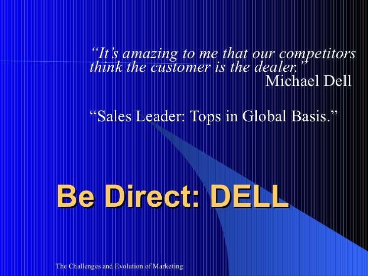 """Be Direct: DELL """" It's amazing to me that our competitors think the customer is the dealer.""""    Michael Dell """" Sales Leade..."""