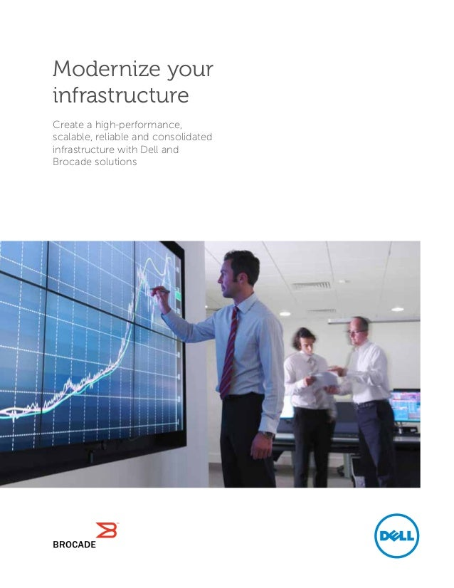 Modernize your infrastructure Create a high-performance, scalable, reliable and consolidated infrastructure with Dell and ...