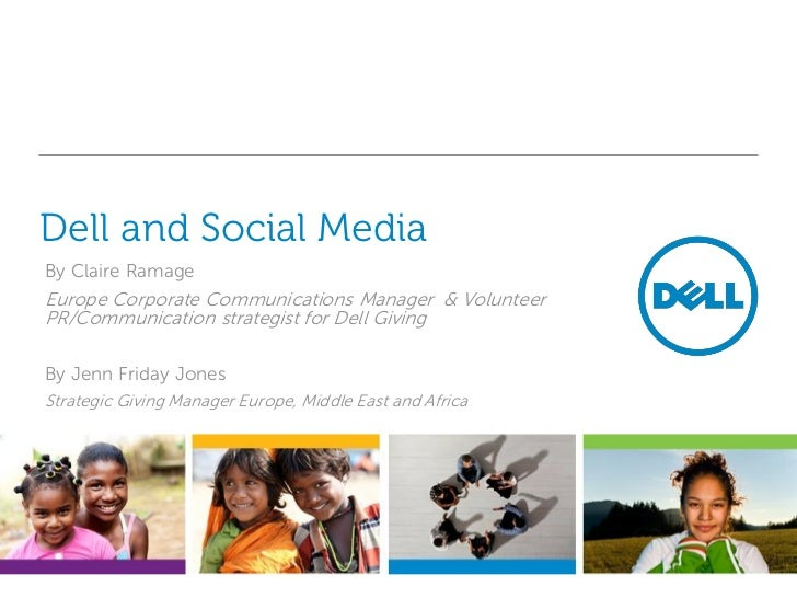 Dell and Social MediaBy Claire RamageEurope Corporate Communications Manager & VolunteerPR/Communication strategist for De...