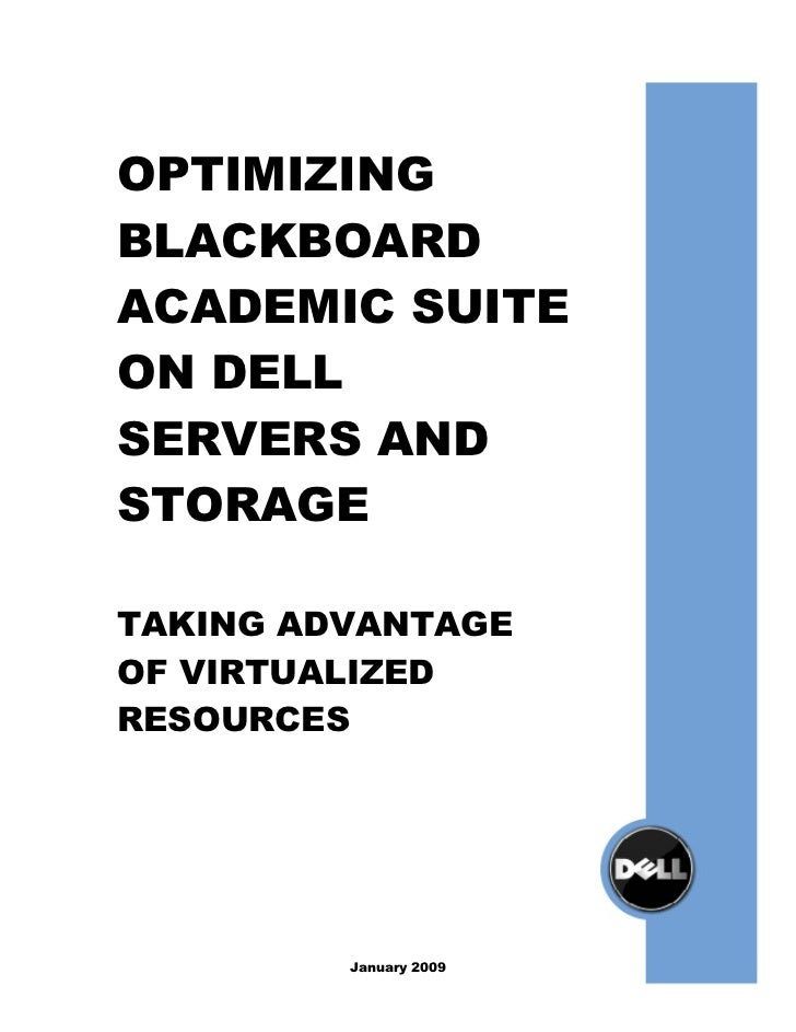OPTIMIZINGBLACKBOARDACADEMIC SUITEON DELLSERVERS ANDSTORAGETAKING ADVANTAGEOF VIRTUALIZEDRESOURCES         January 2009
