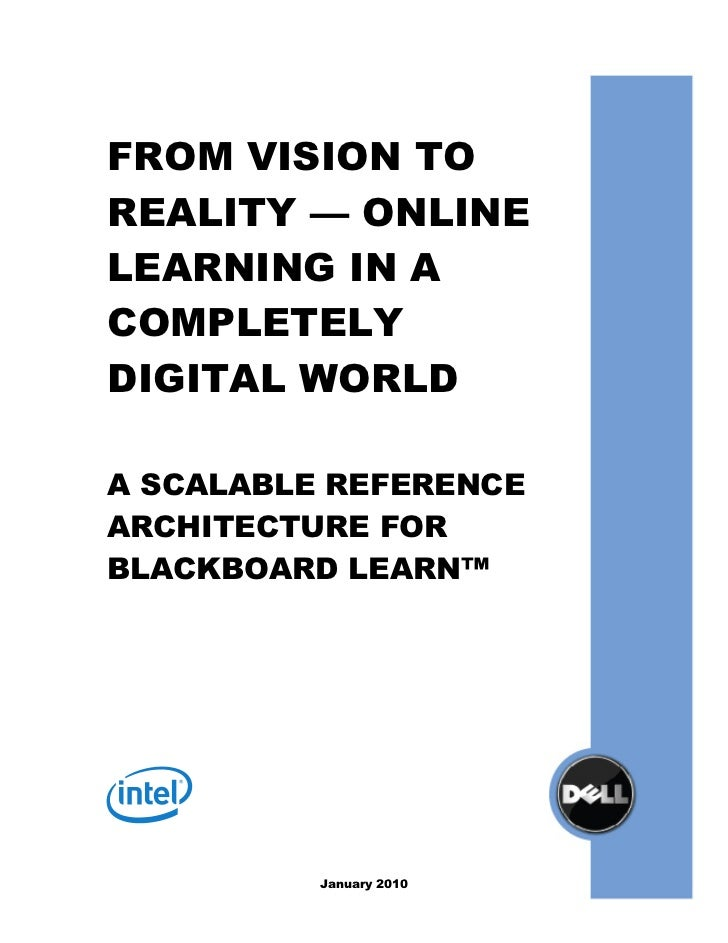 FROM VISION TOREALITY — ONLINELEARNING IN ACOMPLETELYDIGITAL WORLDA SCALABLE REFERENCEARCHITECTURE FORBLACKBOARD LEARN™   ...