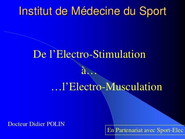 Institut de MInstitut de Méédecine du Sportdecine du Sport De l'Electro-Stimulation à… …l'Electro-Musculation En Partenari...