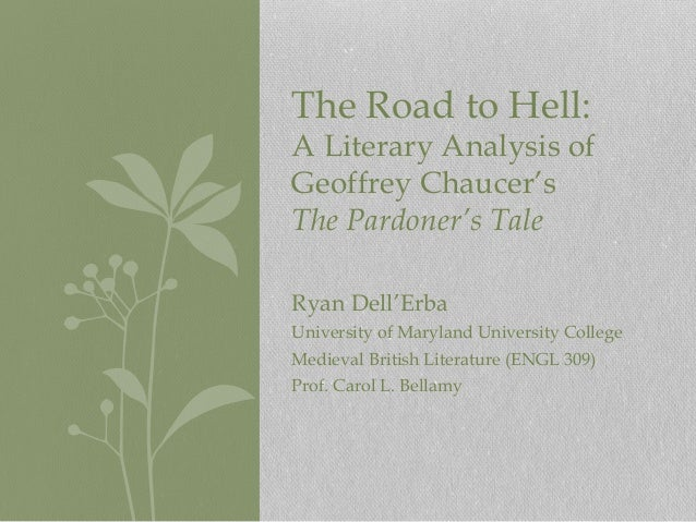 The Road to Hell:  A Literary Analysis of Geoffrey Chaucer's The Pardoner's Tale Ryan Dell'Erba University of Maryland Uni...