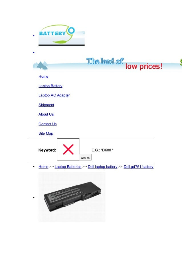 """• • Home Laptop Battery Laptop AC Adapter Shipment About Us Contact Us Site Map Keyword: Sear ch E.G.: """"D600 """" • Home >> L..."""