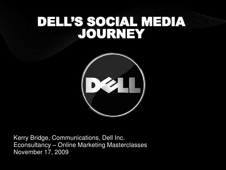 DELL'S SOCIAL MEDIA JOURNEY<br />Kerry Bridge, Communications, Dell Inc.<br />Econsultancy – Online Marketing Masterclasse...