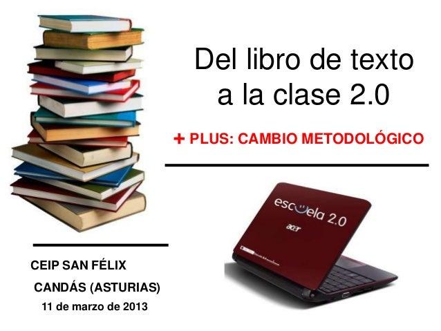 Del libro de texto                          a la clase 2.0                       + PLUS: CAMBIO METODOLÓGICOCEIP SAN FÉLIX...