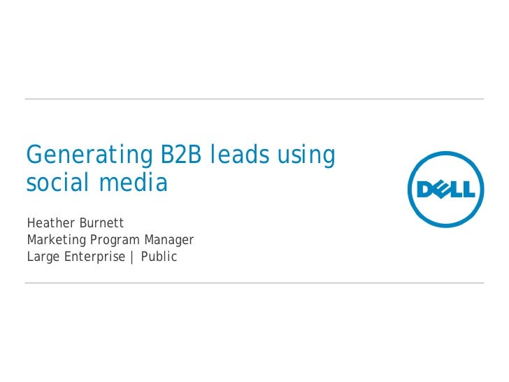 Generating B2B leads using social media Heather Burnett Marketing Program Manager Large Enterprise | Public