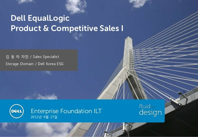 Dell EqualLogic  Product & Competitive Sales I김 동 하 차장 / Sales SpecialistStorage Domain / Dell Korea ESG             Enter...