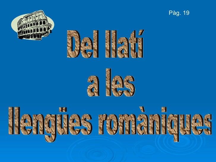 Del llatí a les llengües romàniques Pàg. 19