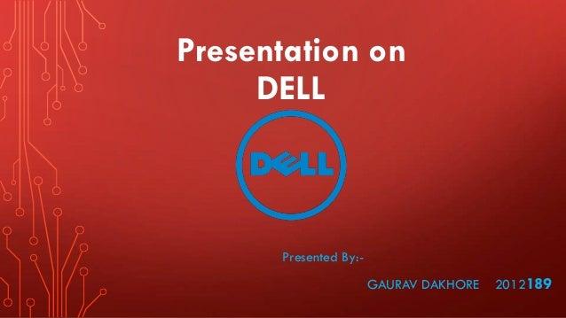 Presentation on DELL  Presented By:GAURAV DAKHORE  2012189