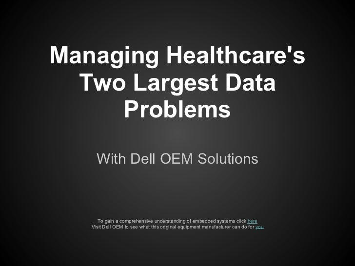 Managing Healthcares  Two Largest Data     Problems     With Dell OEM Solutions      To gain a comprehensive understanding...