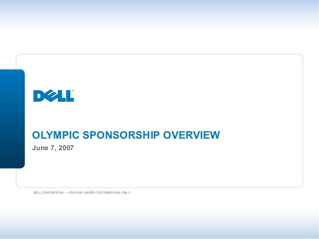 OLYMPIC SPONSORSHIP OVERVIEWJune 7, 2007DELL CONFIDENTIAL — FOR USE UNDER CUSTOMER NDA ONLY