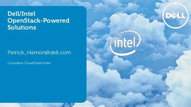 Dell/Intel OpenStack-Powered Solutions Patrick_Hamon@dell.com Consultant Cloud/DataCenter