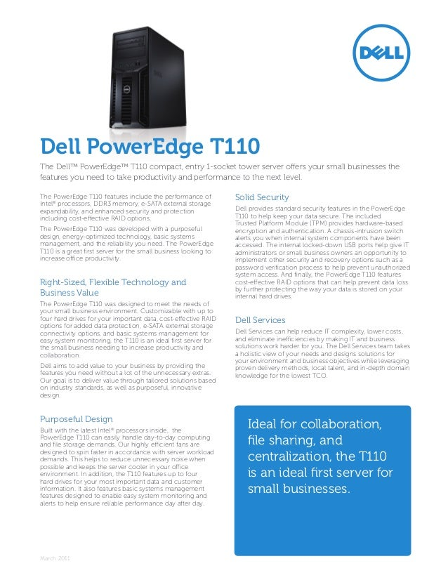 Dell PowerEdge T110The Dell™ PowerEdge™ T110 compact, entry 1-socket tower server offers your small businesses thefeatures...