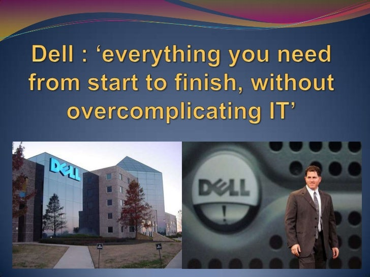 Dell : 'everything you need from start to finish, without overcomplicating IT'<br />