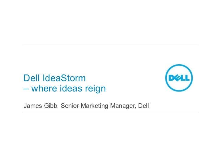 Dell IdeaStorm– where ideas reignJames Gibb, Senior Marketing Manager, Dell